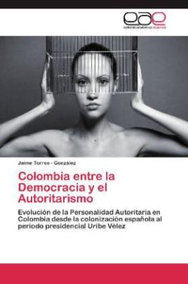 Colombia entre la Democracia y el Autoritarismo