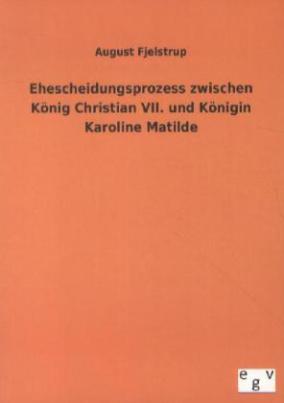 Ehescheidungsprozess zwischen König Christian VII. und Königin Karoline Matilde
