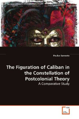 The Figuration of Caliban in the Constellation of Postcolonial Theory