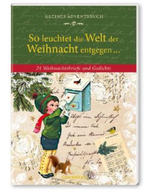 So leuchtet die Welt der Weihnacht entgegen . . . Kleines Adventsbuch