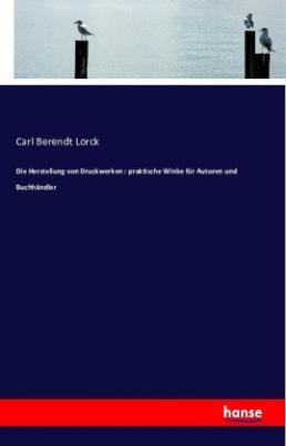 Die Herstellung von Druckwerken : praktische Winke für Autoren und Buchhändler