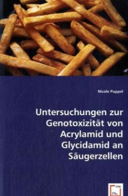 Untersuchungen zur Genotoxizität von Acrylamid und Glycidamid an Säugerzellen