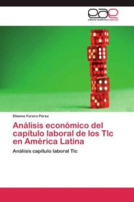 Análisis económico del capítulo laboral de los Tlc en América Latina