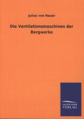 Die Ventilationsmaschinen der Bergwerke
