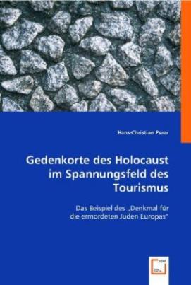 Gedenkorte des Holocaust im Spannungsfeld des Tourismus