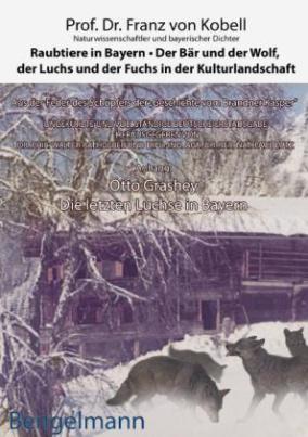 Raubtiere in Bayern - Der Bär und der Wolf, der Luchs und der Fuchs in der Kulturlandschaft