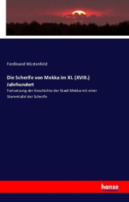 Die Scherife von Mekka im XI. (XVIII.) Jahrhundert