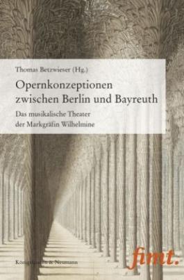 Opernkonzeptionen zwischen Berlin und Bayreuth