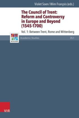 The Council of Trent: Reform and Controversy in Europe and Beyond (1545-1700). Vol.1