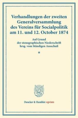 Verhandlungen der zweiten Generalversammlung des Vereins für Socialpolitik am 11. und 12. October 1874.