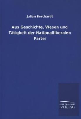 Aus Geschichte, Wesen und Tätigkeit der Nationalliberalen Partei
