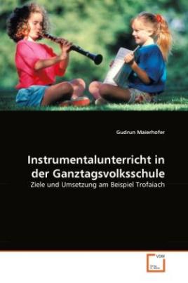Instrumentalunterricht in der Ganztagsvolksschule