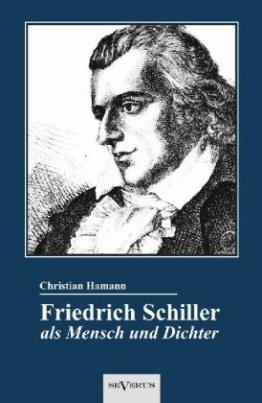 Friedrich Schiller als Mensch und Dichter