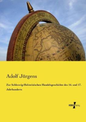 Zur Schleswig-Holsteinischen Handelsgeschichte des 16. und 17. Jahrhunderts