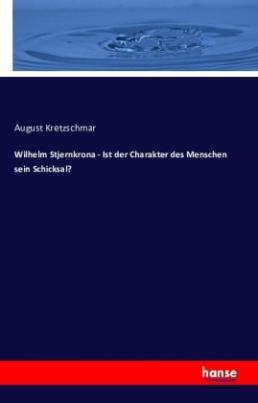 Wilhelm Stjernkrona - Ist der Charakter des Menschen sein Schicksal?