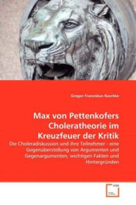 Max von Pettenkofers Choleratheorie im Kreuzfeuer der Kritik