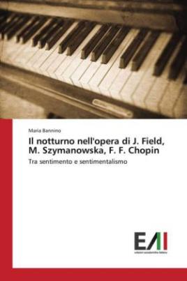 Il notturno nell'opera di J. Field, M. Szymanowska, F. F. Chopin