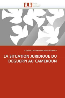 LA SITUATION JURIDIQUE DU DÉGUERPI AU CAMEROUN