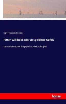 Ritter Willibald oder das goldene Gefäß