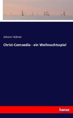 Christ-Comoedia - ein Weihnachtsspiel