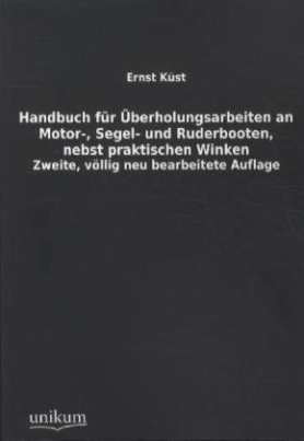 Handbuch für Überholungsarbeiten an Motor-, Segel- und Ruderbooten, nebst praktischen Winken