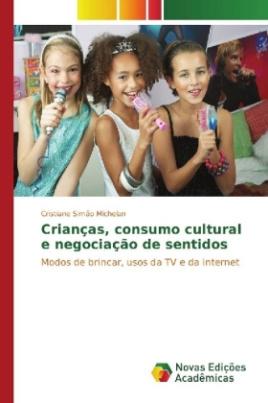 Crianças, consumo cultural e negociação de sentidos