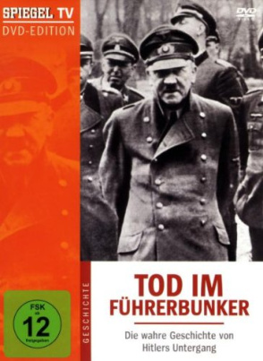 Tod im Führerbunker - Die wahre Geschichte von Hitlers Untergang
