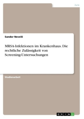 MRSA-Infektionen im Krankenhaus. Die rechtliche Zulässigkeit von Screening-Untersuchungen