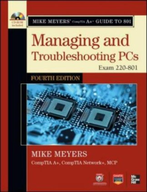 Mike Meyers' CompTIA A+ Guide to 801 Managing and Troubleshooting PCs