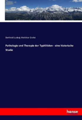 Pathologie und Therapie der Typhlitiden - eine historische Studie