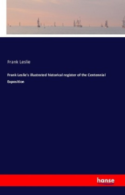 Frank Leslie's illustrated historical register of the Centennial Exposition