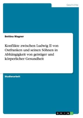 Konflikte zwischen Ludwig II von Ostfranken und seinen Söhnen in Abhängigkeit von geistiger und körperlicher Gesundheit