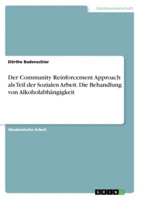 Der Community Reinforcement Approach als Teil der Sozialen Arbeit. Die Behandlung von Alkoholabhängigkeit