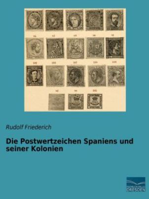Die Postwertzeichen Spaniens und seiner Kolonien
