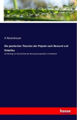 Die poetischen Theorien der Plejade nach Ronsard und Dubellay