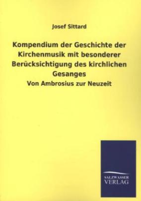 Kompendium der Geschichte der Kirchenmusik mit besonderer Berücksichtigung des kirchlichen Gesanges