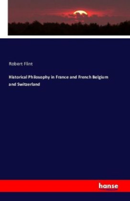 Historical Philosophy in France and French Belgium and Switzerland