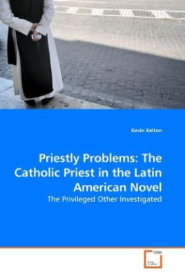 Priestly Problems: The Catholic Priest in the Latin American Novel
