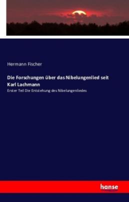 Die Forschungen über das Nibelungenlied seit Karl Lachmann