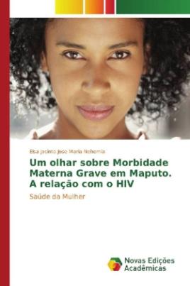Um olhar sobre Morbidade Materna Grave em Maputo. A relação com o HIV