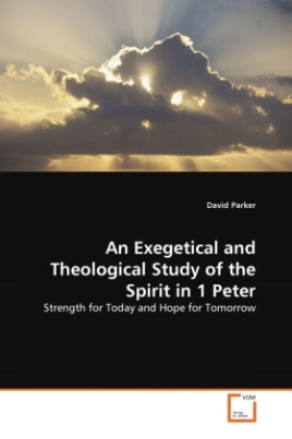 An Exegetical and Theological Study of the Spirit in 1 Peter