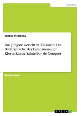 Das Jüngste Gericht in Kalkstein. Die Bildersprache des Tympanons der Klosterkirche Sainte-Foy de Conques