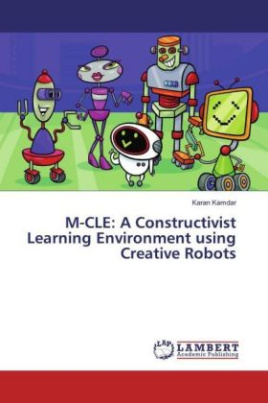 M-CLE: A Constructivist Learning Environment using Creative Robots