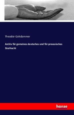 Archiv für gemeines deutsches und für preussisches Strafrecht