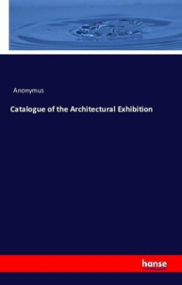 Catalogue of the Architectural Exhibition