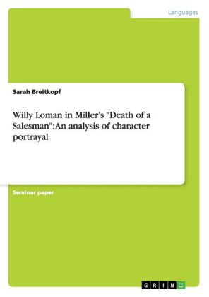 an analysis of the character willy in death of a salesman Willy loman, the main character in death of a salesman is a complex and fascinating tragic character he is a man struggling to hold onto what dignity he has left in a changing society that no longer values the ideals he grew up to believe in.