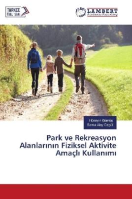 Park ve Rekreasyon Alanlarinin Fiziksel Aktivite Amaçli Kullanimi