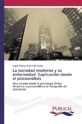 La sociedad moderna y su enfermedad. Explicación desde el psicoanálisis