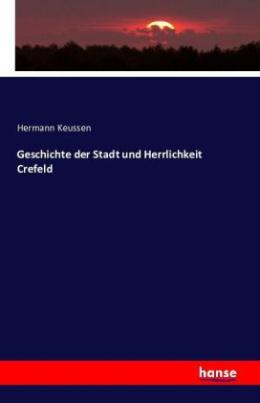 Geschichte der Stadt und Herrlichkeit Crefeld