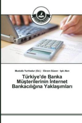 Türkiye'de Banka Müsterilerinin _nternet Bankac_l_g_na Yaklas_mlar_
